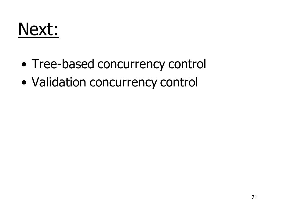 71 Next: Tree-based concurrency control Validation concurrency control