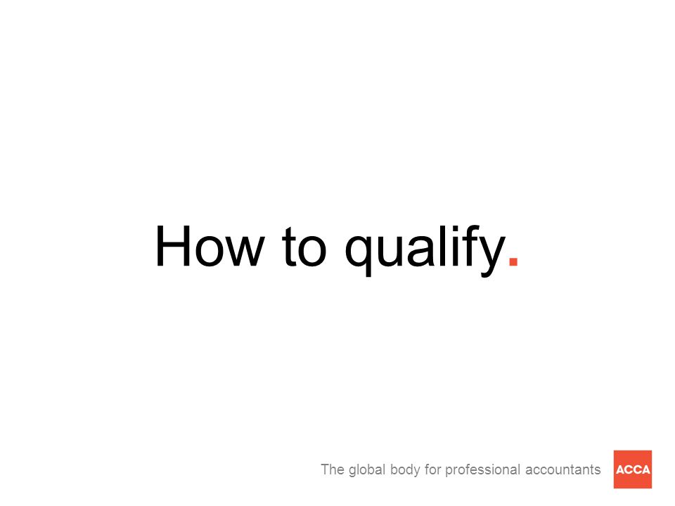 The global body for professional accountants How to qualify.