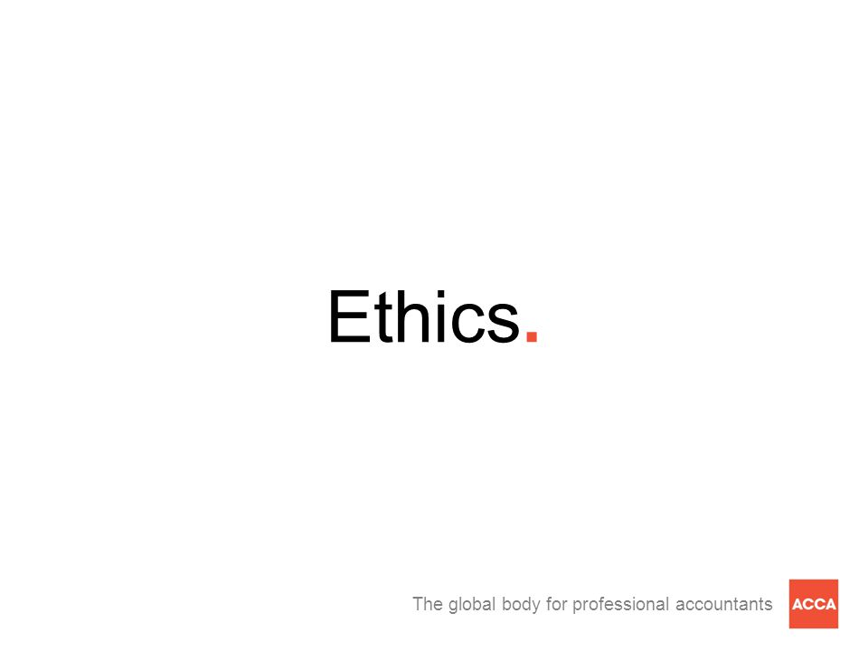 The global body for professional accountants Ethics.