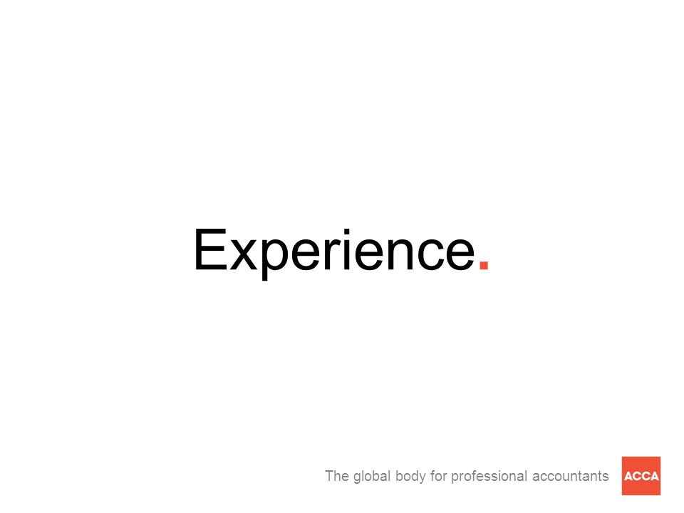 The global body for professional accountants Experience.