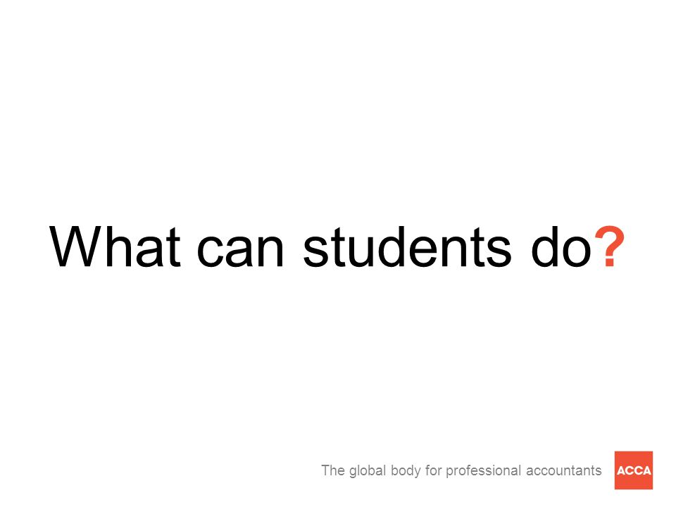 The global body for professional accountants What can students do