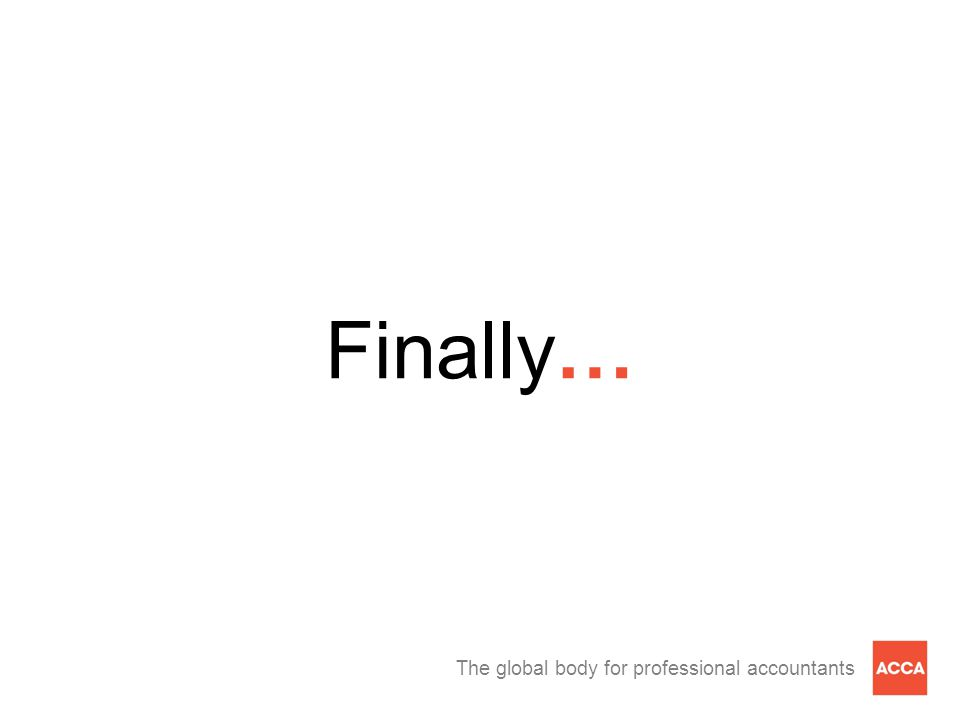 The global body for professional accountants Finally…