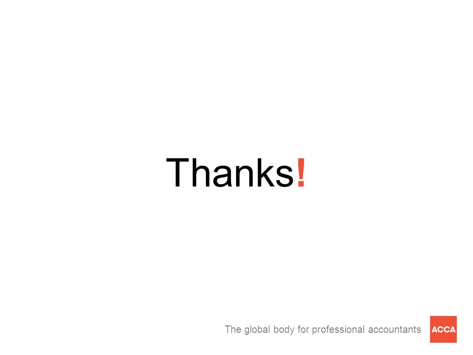 The global body for professional accountants Thanks!