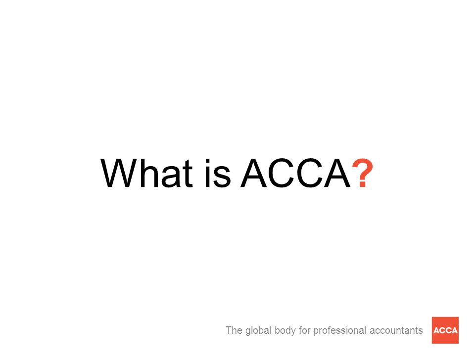The global body for professional accountants What is ACCA