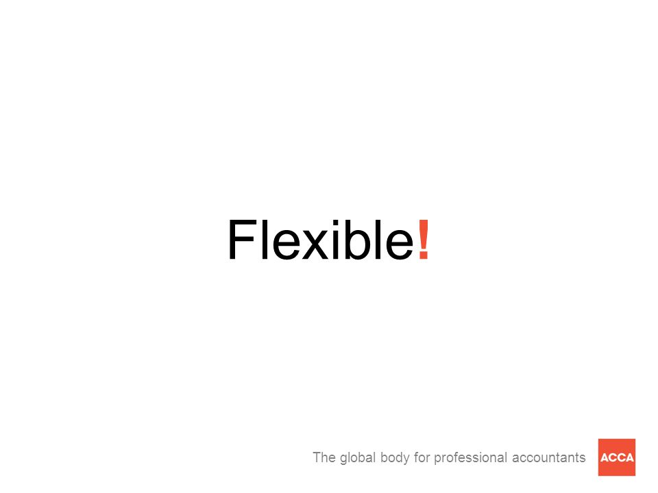 The global body for professional accountants Flexible!