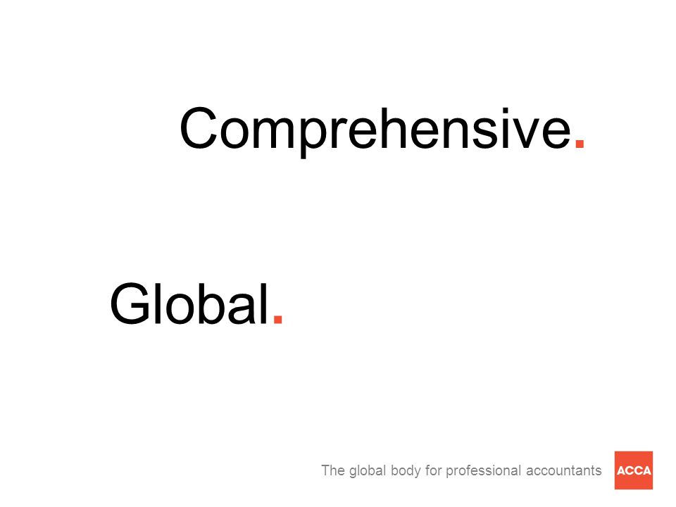 The global body for professional accountants Comprehensive. Global.