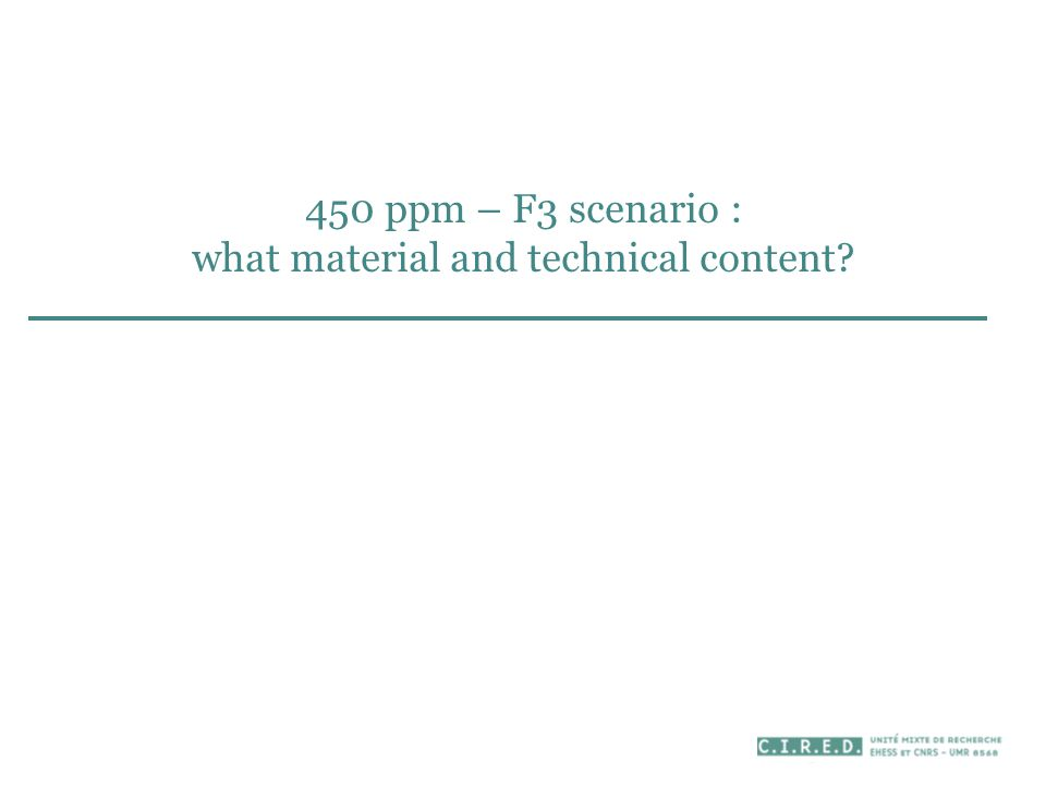 450 ppm – F3 scenario : what material and technical content