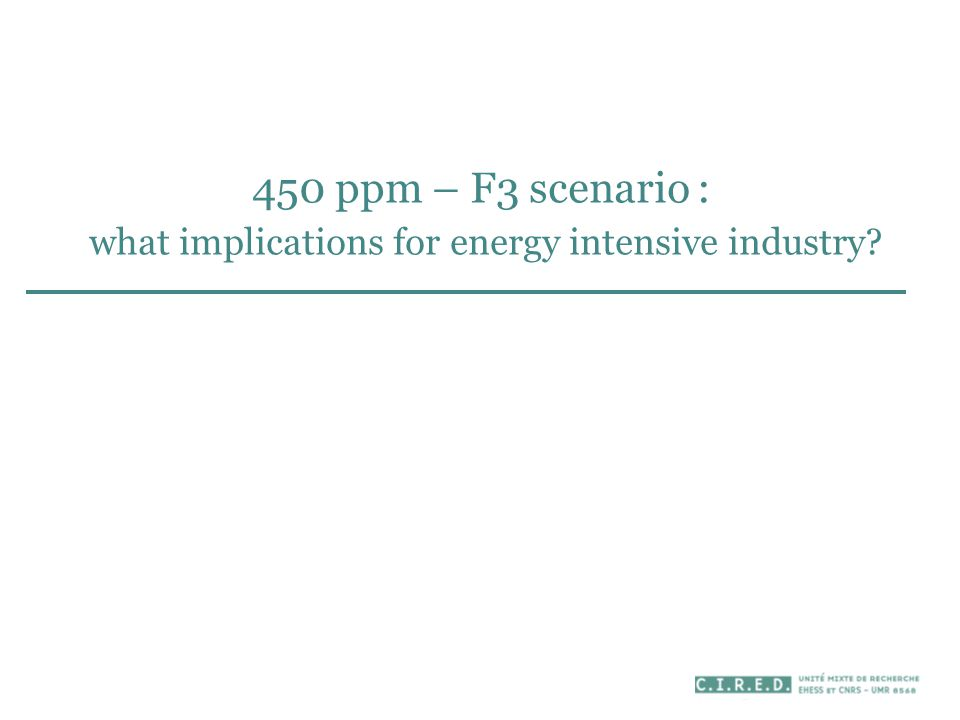 450 ppm – F3 scenario : what implications for energy intensive industry