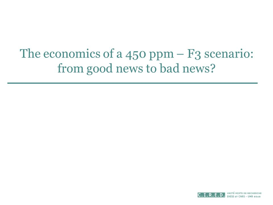 The economics of a 450 ppm – F3 scenario: from good news to bad news