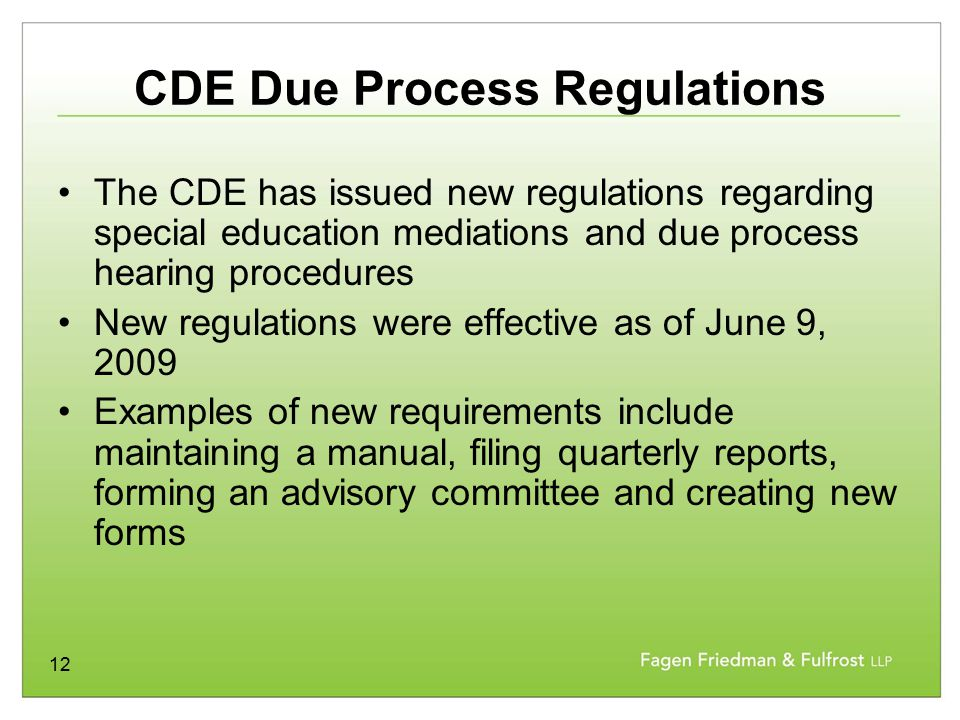 12 CDE Due Process Regulations The CDE has issued new regulations regarding special education mediations and due process hearing procedures New regula