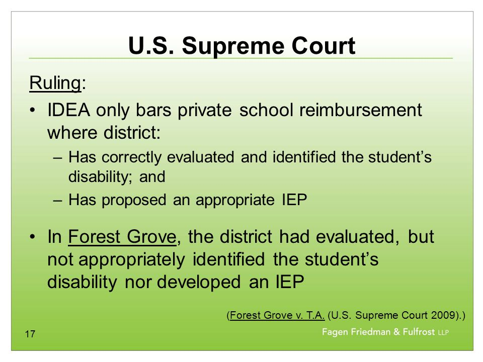 17 U.S. Supreme Court Ruling: IDEA only bars private school reimbursement where district: –Has correctly evaluated and identified the student's disabi