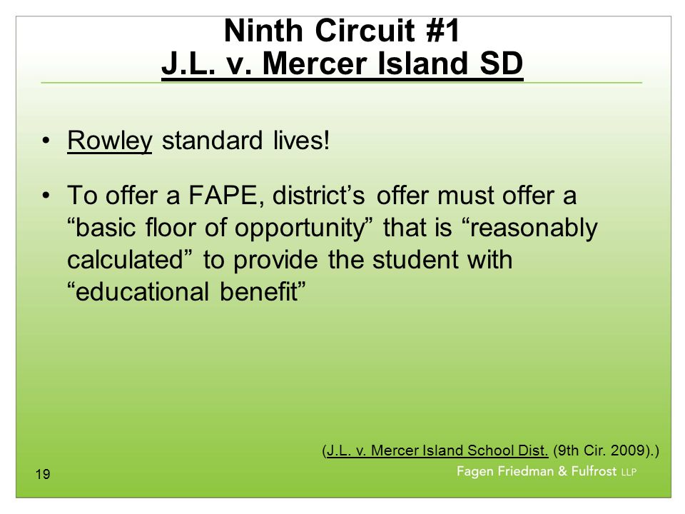 "19 Ninth Circuit #1 J.L. v. Mercer Island SD Rowley standard lives! To offer a FAPE, district's offer must offer a ""basic floor of opportunity"" that i"