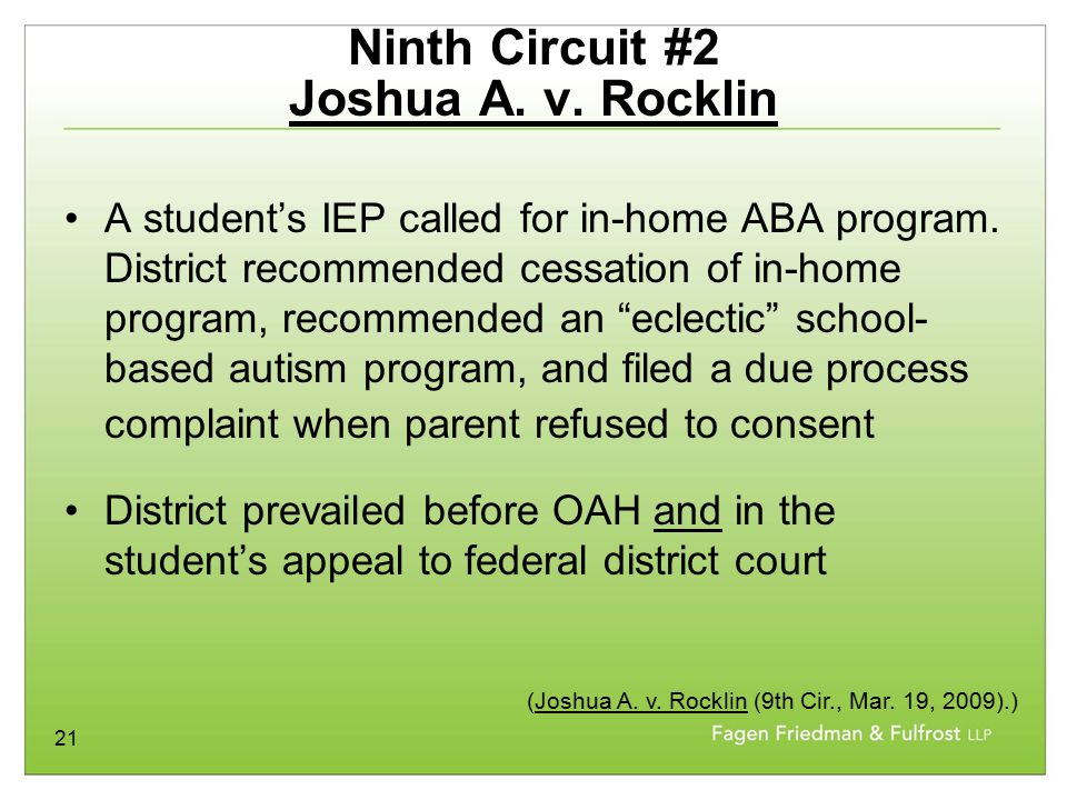 21 Ninth Circuit #2 Joshua A. v. Rocklin A student's IEP called for in-home ABA program. District recommended cessation of in-home program, recommende