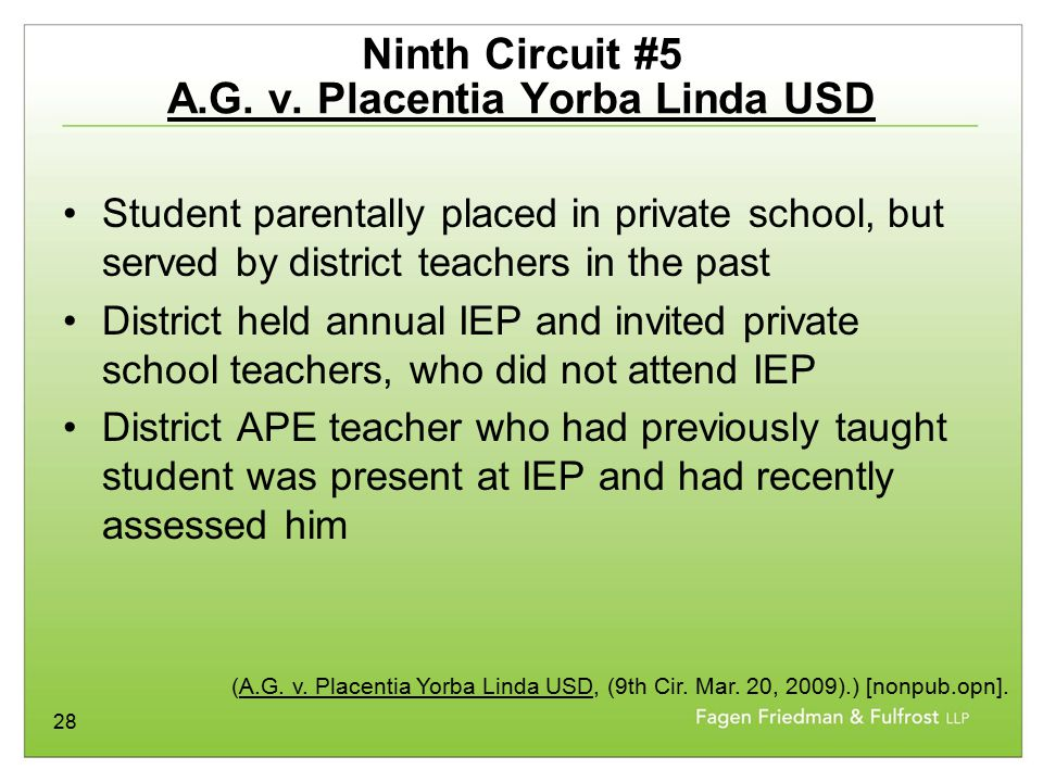 28 Ninth Circuit #5 A.G. v. Placentia Yorba Linda USD Student parentally placed in private school, but served by district teachers in the past Distric