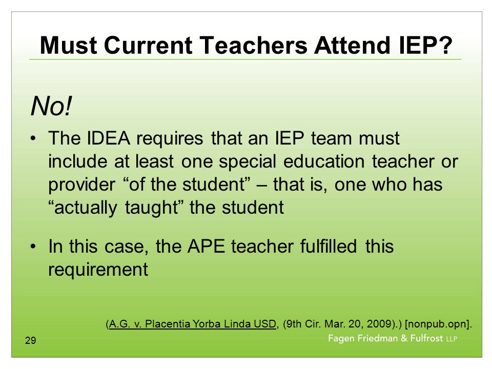 "29 Must Current Teachers Attend IEP? No! The IDEA requires that an IEP team must include at least one special education teacher or provider ""of the st"