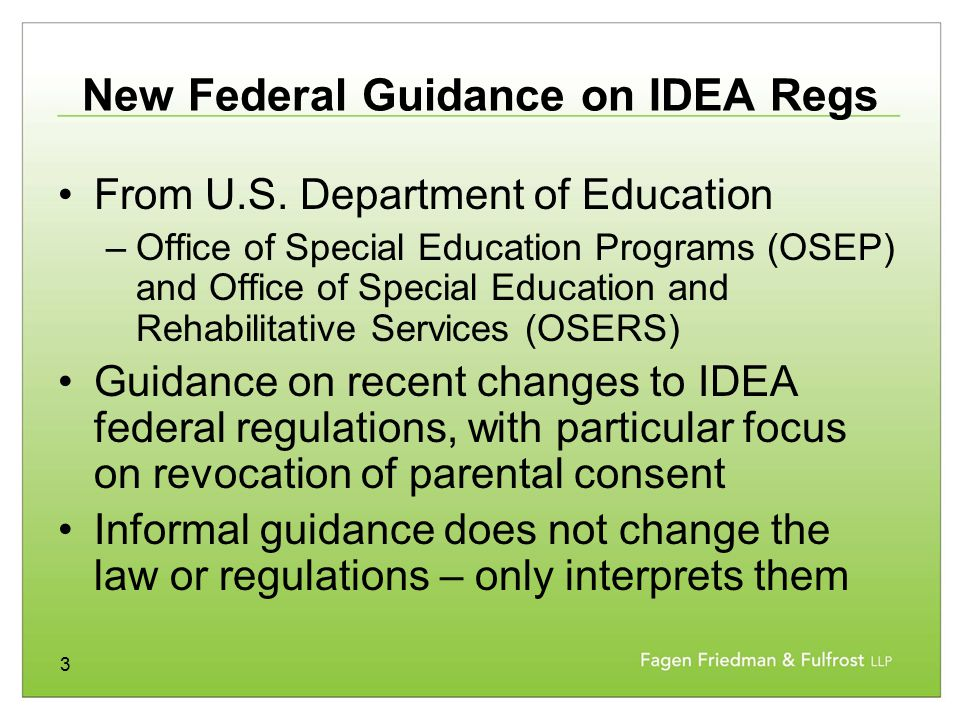 3 New Federal Guidance on IDEA Regs From U.S. Department of Education –Office of Special Education Programs (OSEP) and Office of Special Education and