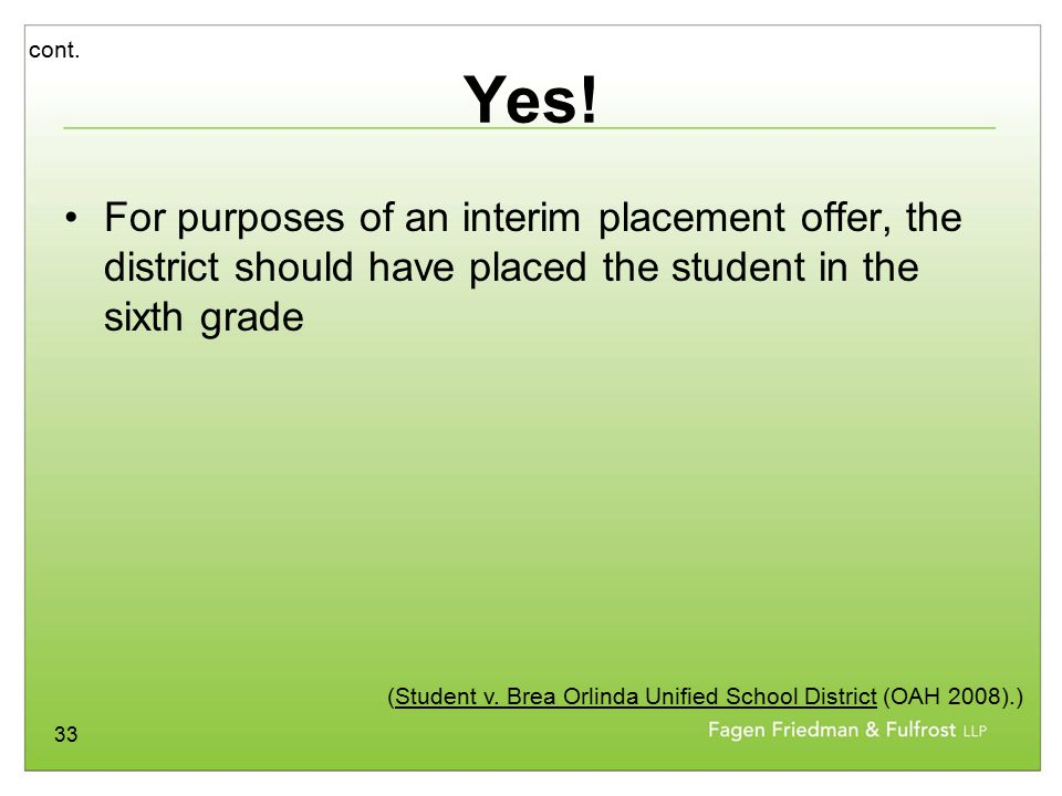 33 Yes! For purposes of an interim placement offer, the district should have placed the student in the sixth grade cont. (Student v. Brea Orlinda Unif