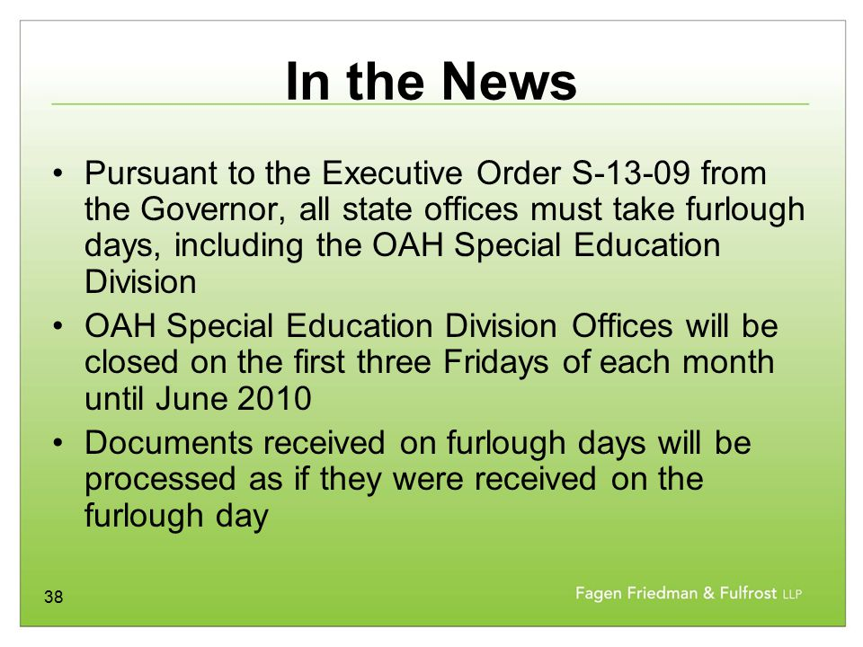 38 In the News Pursuant to the Executive Order S-13-09 from the Governor, all state offices must take furlough days, including the OAH Special Educati