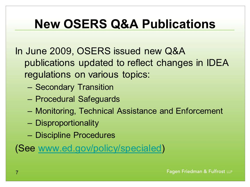 7 New OSERS Q&A Publications In June 2009, OSERS issued new Q&A publications updated to reflect changes in IDEA regulations on various topics: –Second
