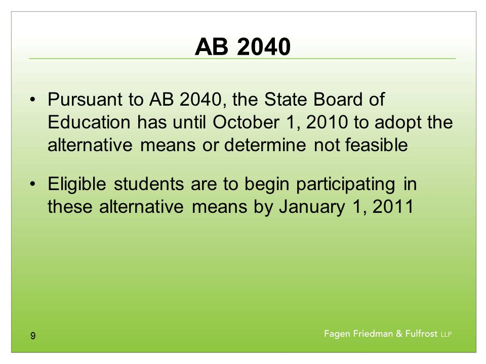 9 AB 2040 Pursuant to AB 2040, the State Board of Education has until October 1, 2010 to adopt the alternative means or determine not feasible Eligibl