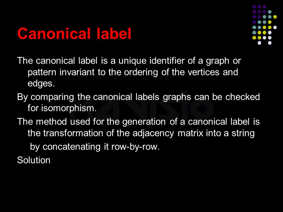2015-4-16www.brainybetty.com31 Canonical label The canonical label is a unique identifier of a graph or pattern invariant to the ordering of the verti