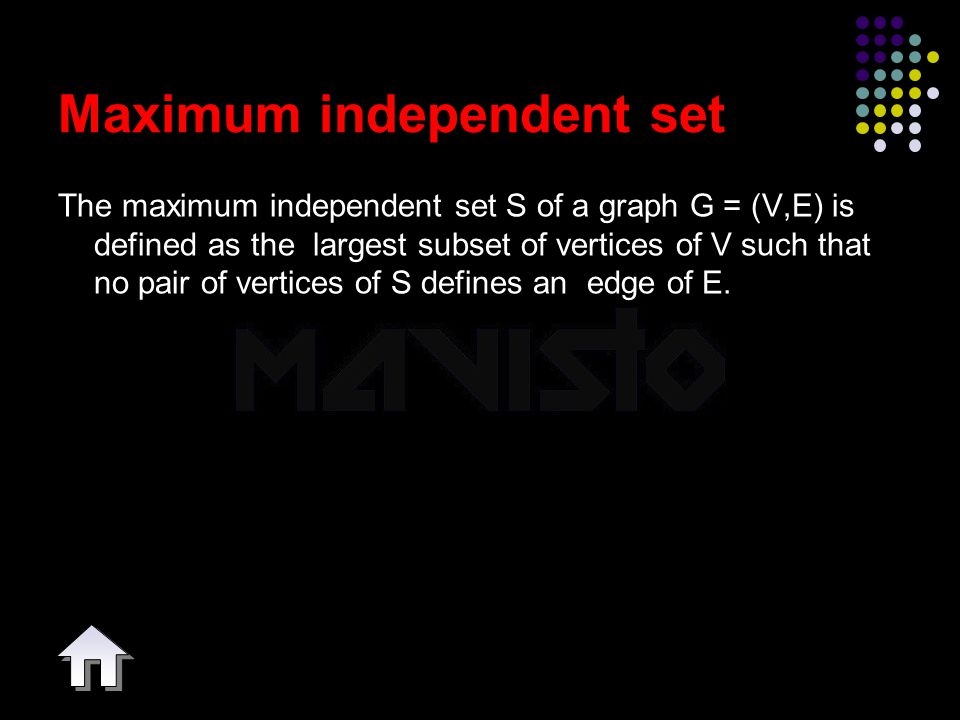 2015-4-16www.brainybetty.com33 Maximum independent set The maximum independent set S of a graph G = (V,E) is defined as the largest subset of vertices