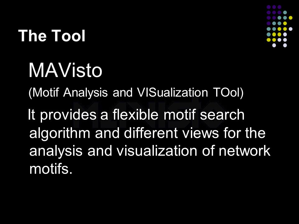2015-4-16www.brainybetty.com7 The Tool MAVisto (Motif Analysis and VISualization TOol) It provides a flexible motif search algorithm and different vie