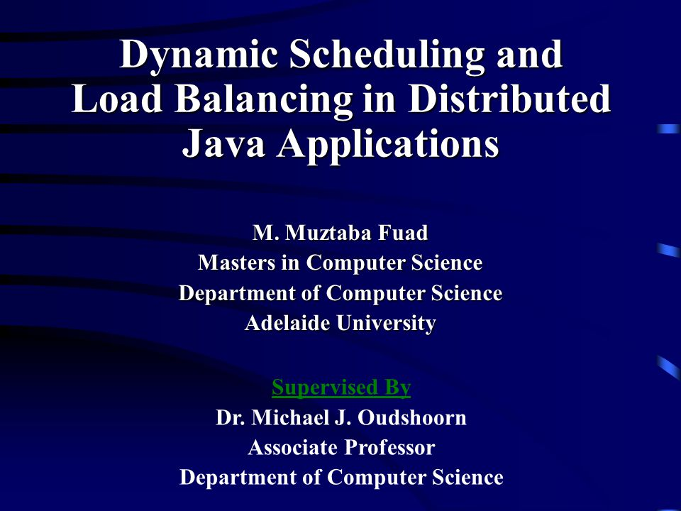 M. Muztaba Fuad Masters in Computer Science Department of Computer Science Adelaide University Supervised By Dr. Michael J. Oudshoorn Associate Profes