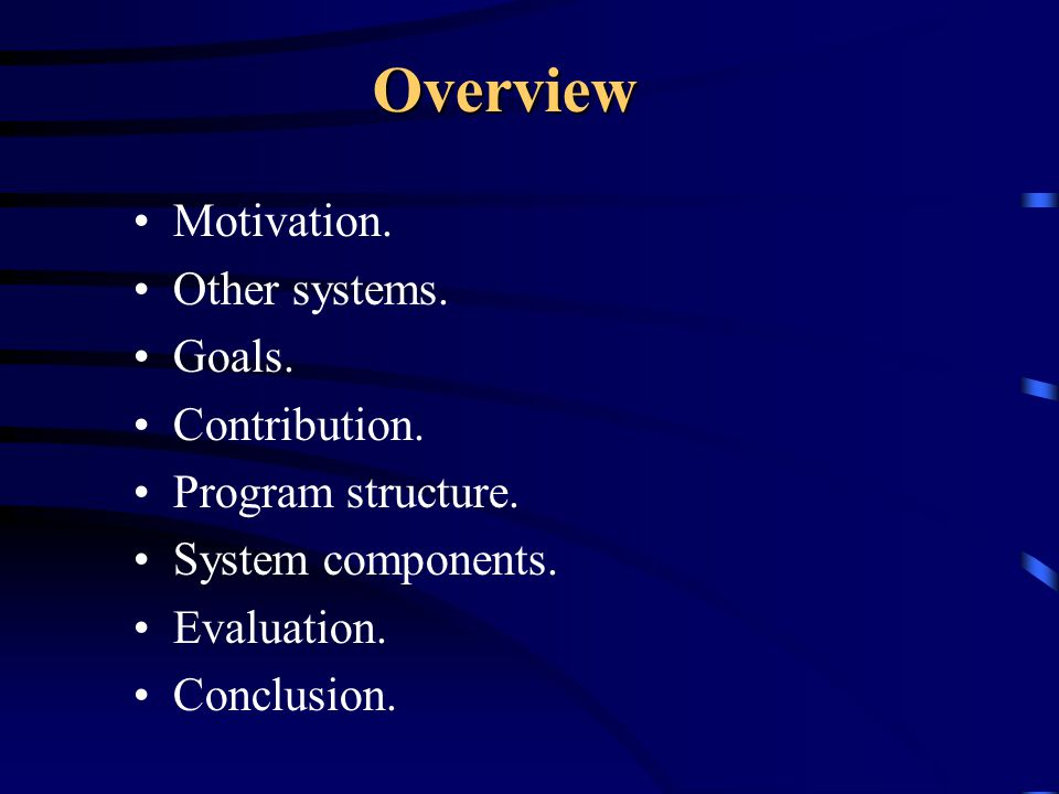 Overview Motivation. Other systems. Goals. Contribution.