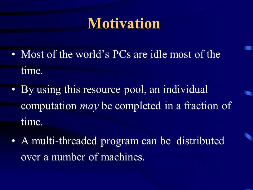 Motivation A huge gap exists between a multi-threaded and a distributed Java application that forbids simple code transformation in order to build distributed applications from multi-threaded applications.