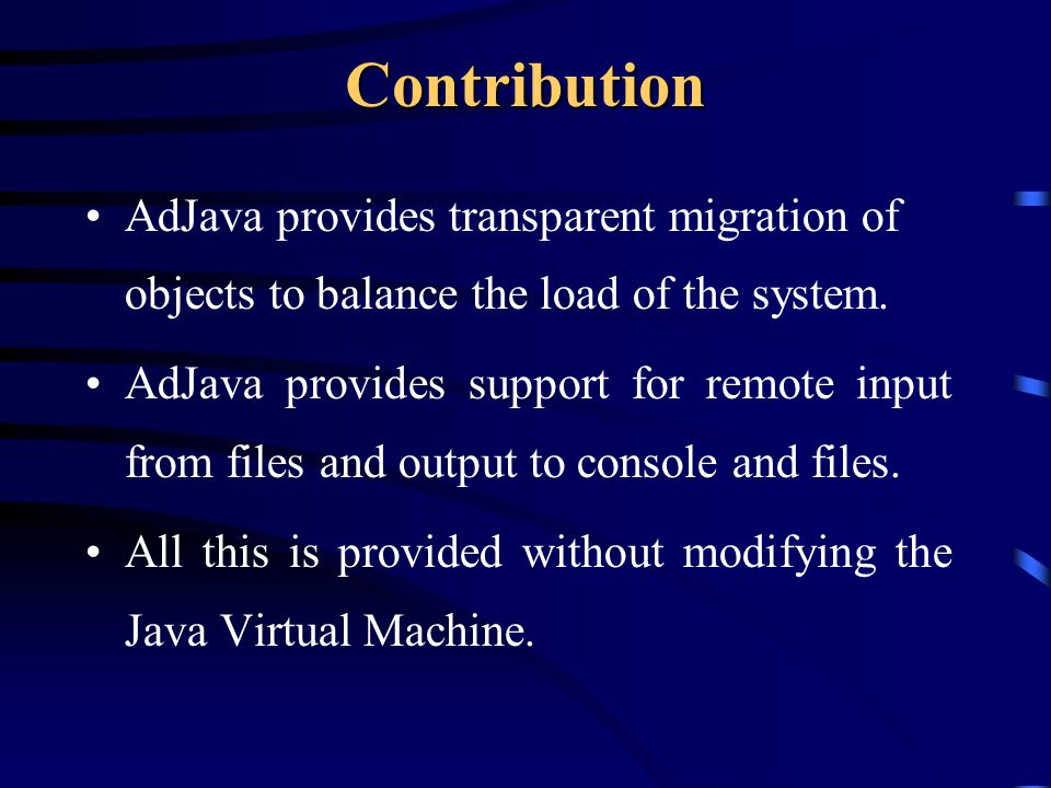Contribution AdJava provides transparent migration of objects to balance the load of the system.
