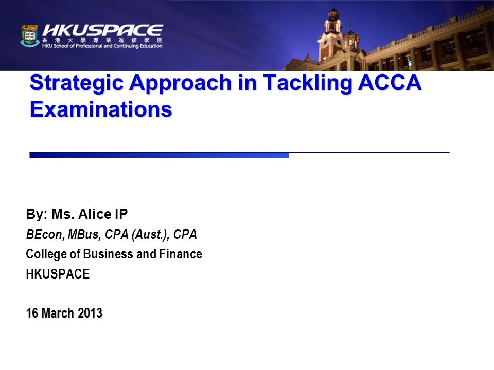 Strategic Approach in Tackling ACCA Examinations By: Ms.