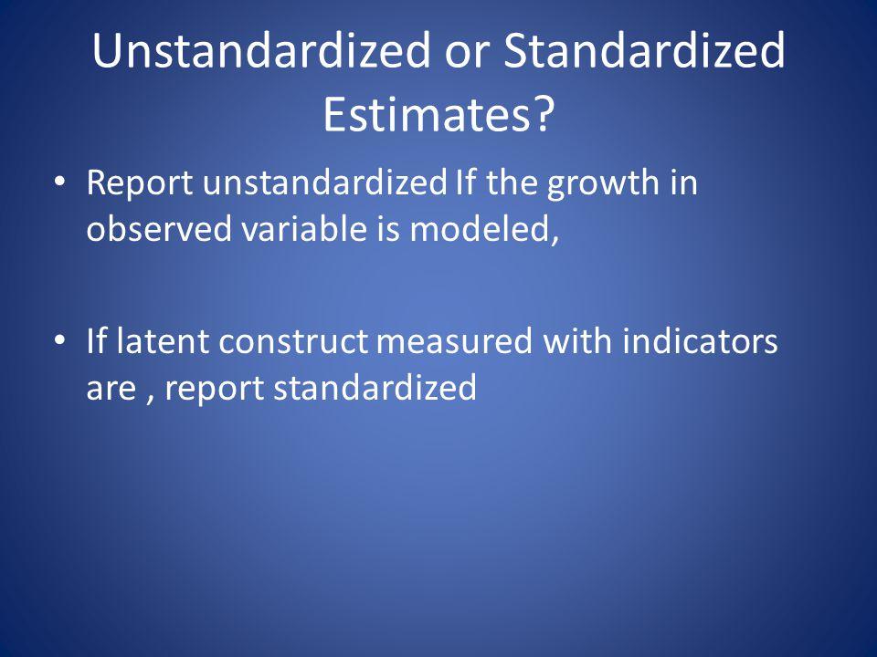 Unstandardized or Standardized Estimates.