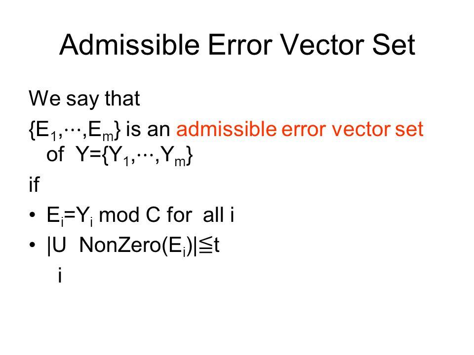 Admissible Error Vector Set We say that {E 1, ⋯,E m } is an admissible error vector set of Y={Y 1, ⋯,Y m } if E i =Y i mod C for all i |U NonZero(E i )| ≦ t i