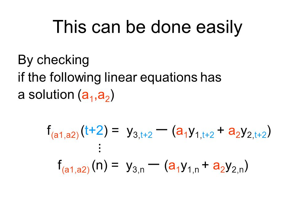 This can be done easily By checking if the following linear equations has a solution (a 1,a 2 ) f (a1,a2) (t+2) = y 3,t+2 ー (a 1 y 1,t+2 + a 2 y 2,t+2