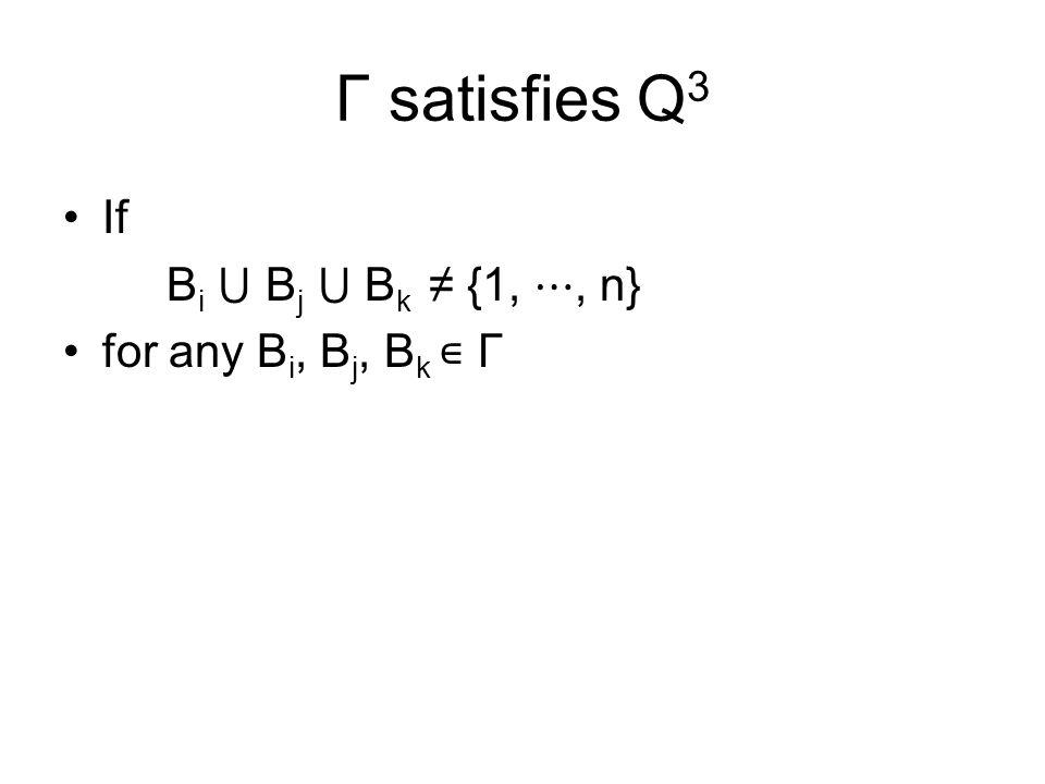 Γ satisfies Q 3 If B i ⋃ B j ⋃ B k ≠ {1, ⋯, n} for any B i, B j, B k ∊ Γ