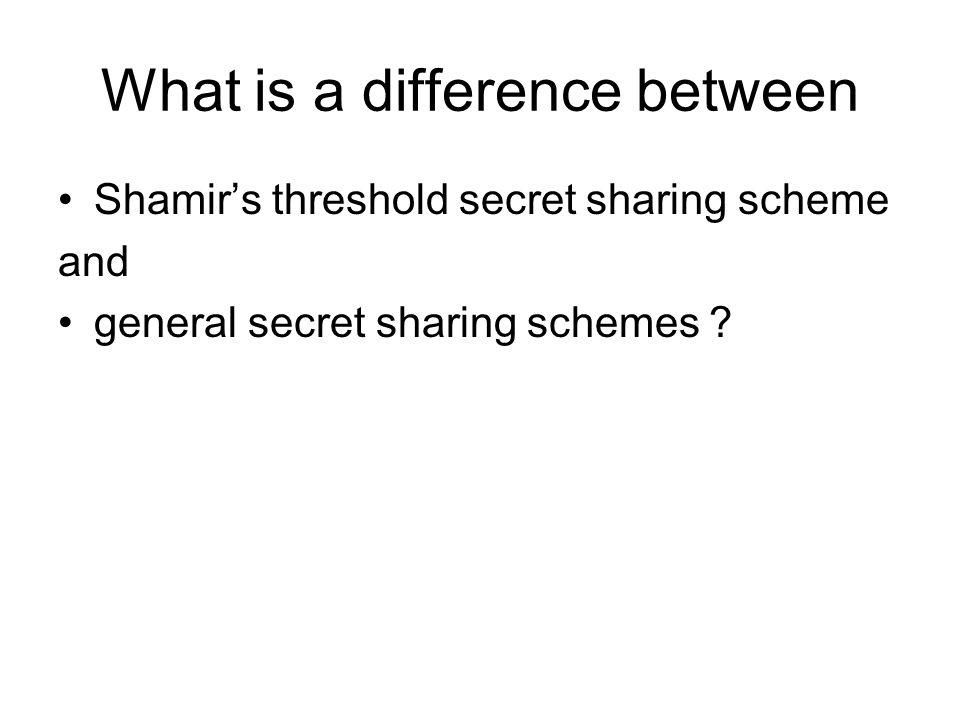 What is a difference between Shamir's threshold secret sharing scheme and general secret sharing schemes ?