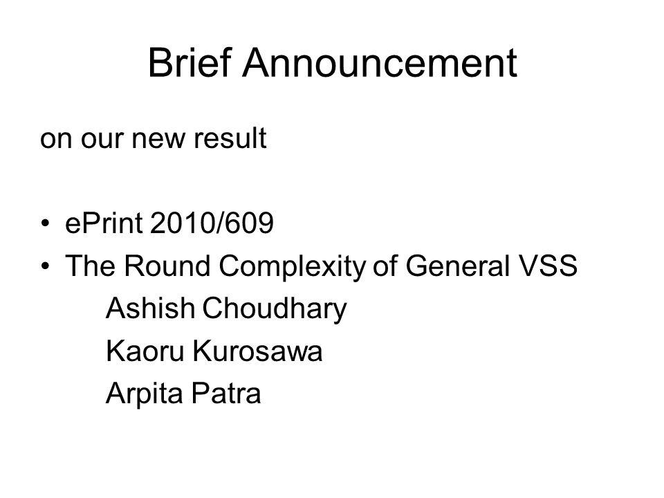 Brief Announcement on our new result ePrint 2010/609 The Round Complexity of General VSS Ashish Choudhary Kaoru Kurosawa Arpita Patra
