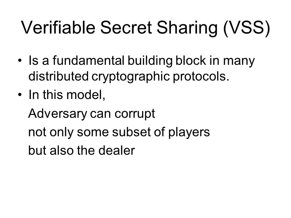 Verifiable Secret Sharing (VSS) Is a fundamental building block in many distributed cryptographic protocols. In this model, Adversary can corrupt not