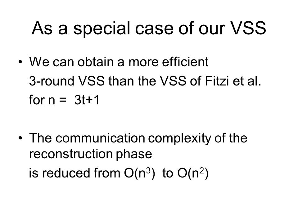 As a special case of our VSS We can obtain a more efficient 3-round VSS than the VSS of Fitzi et al. for n = 3t+1 The communication complexity of the