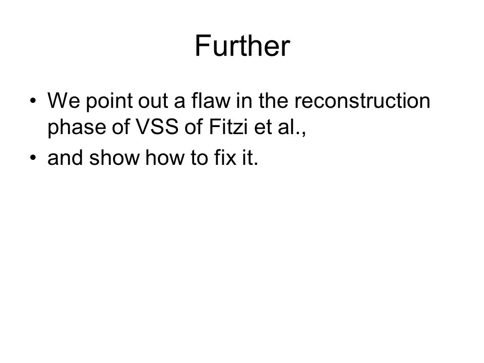 Further We point out a flaw in the reconstruction phase of VSS of Fitzi et al., and show how to fix it.