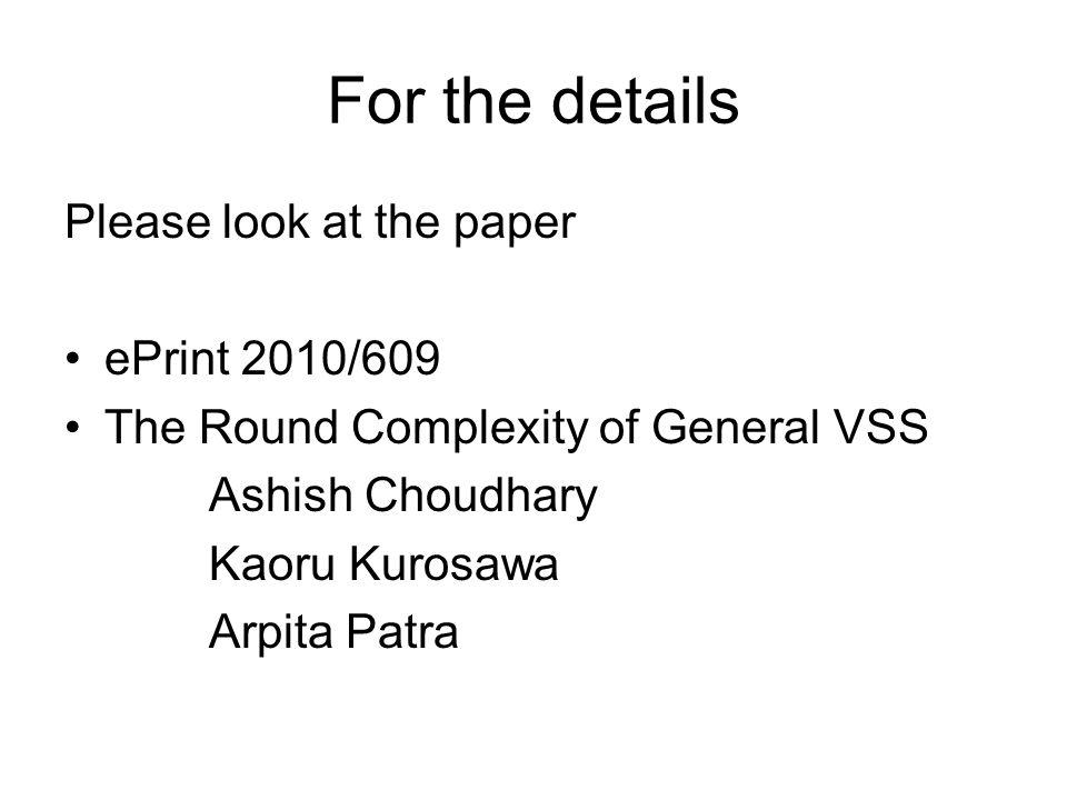 For the details Please look at the paper ePrint 2010/609 The Round Complexity of General VSS Ashish Choudhary Kaoru Kurosawa Arpita Patra