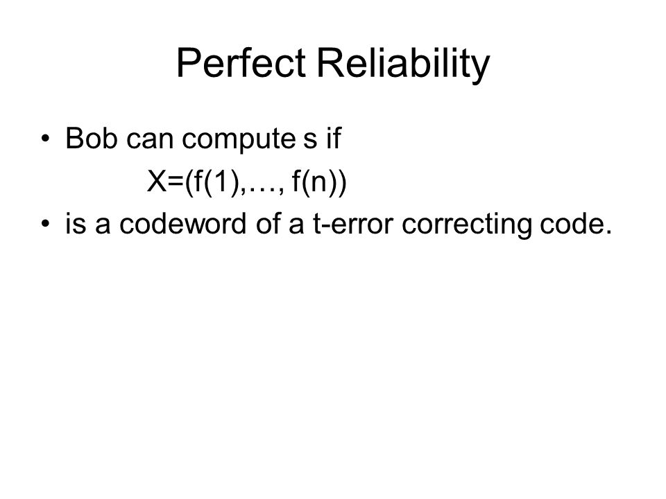 Perfect Reliability Bob can compute s if X=(f(1),…, f(n)) is a codeword of a t-error correcting code.