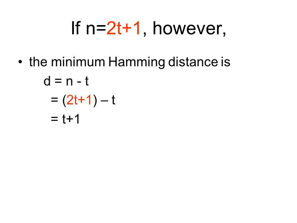 If n=2t+1, however, the minimum Hamming distance is d = n - t = (2t+1) – t = t+1