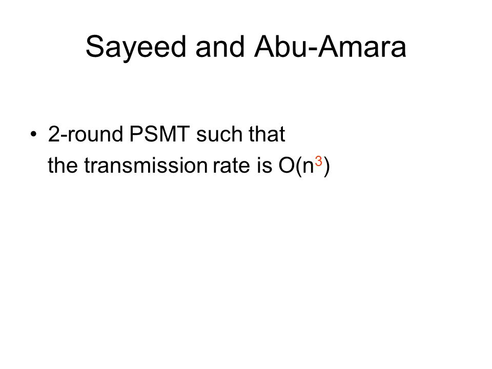 Sayeed and Abu-Amara 2-round PSMT such that the transmission rate is O(n 3 )