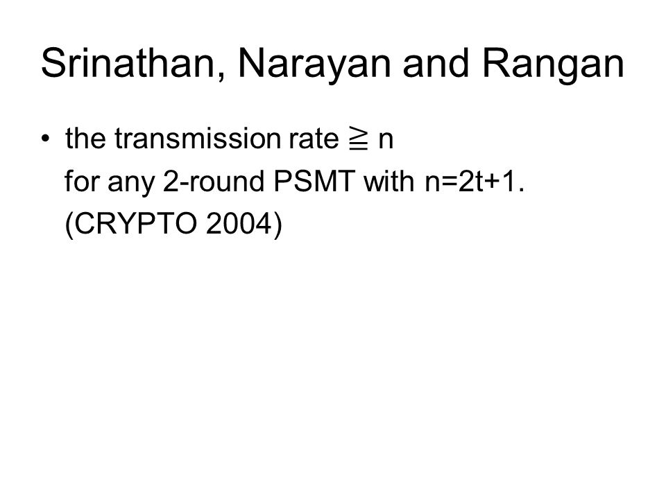 Srinathan, Narayan and Rangan the transmission rate ≧ n for any 2-round PSMT with n=2t+1.