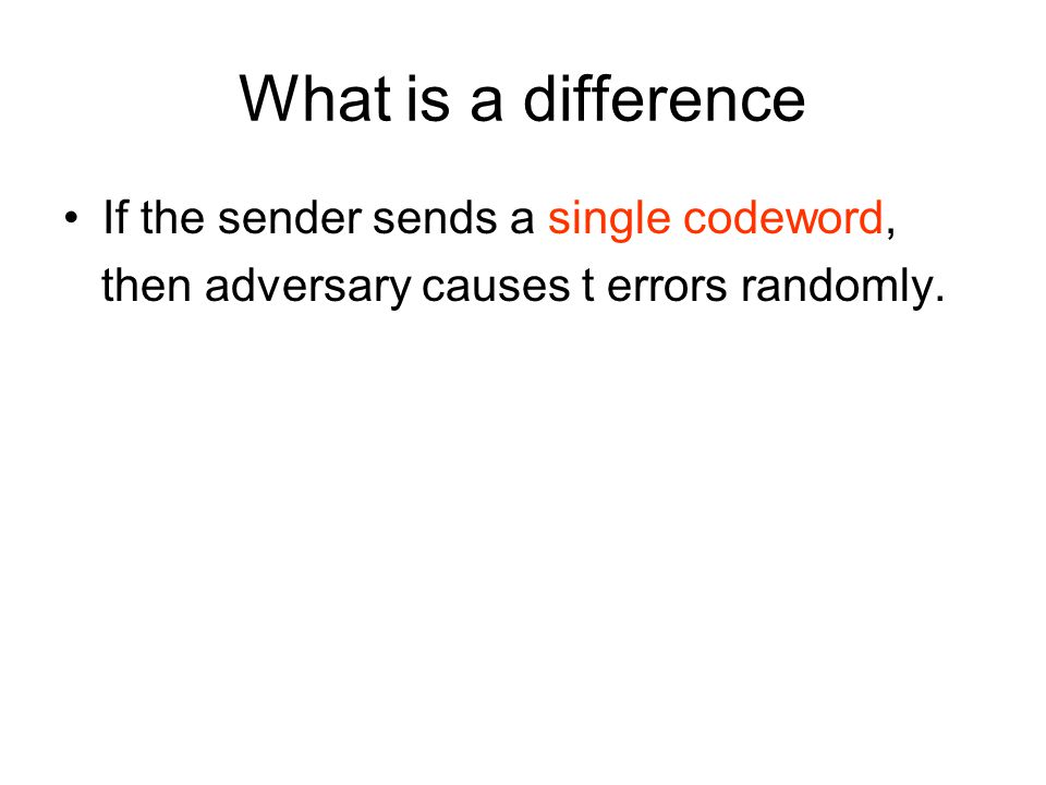 What is a difference If the sender sends a single codeword, then adversary causes t errors randomly.