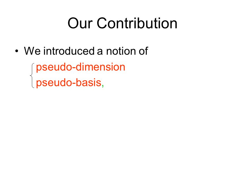 Our Contribution We introduced a notion of pseudo-dimension pseudo-basis,