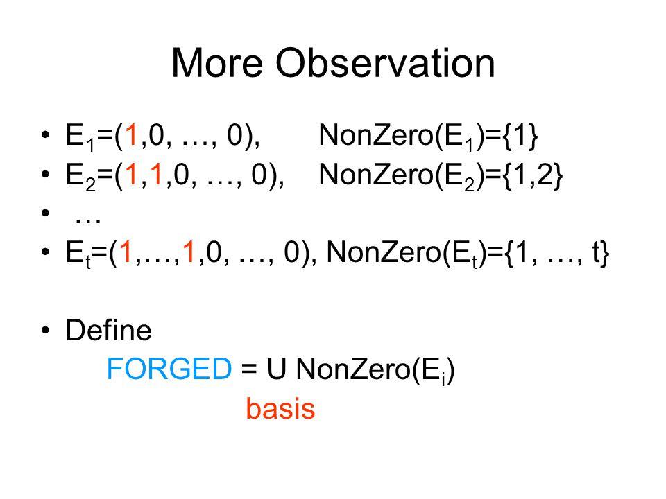 More Observation E 1 =(1,0, …, 0), NonZero(E 1 )={1} E 2 =(1,1,0, …, 0), NonZero(E 2 )={1,2} … E t =(1,…,1,0, …, 0), NonZero(E t )={1, …, t} Define FORGED = U NonZero(E i ) basis
