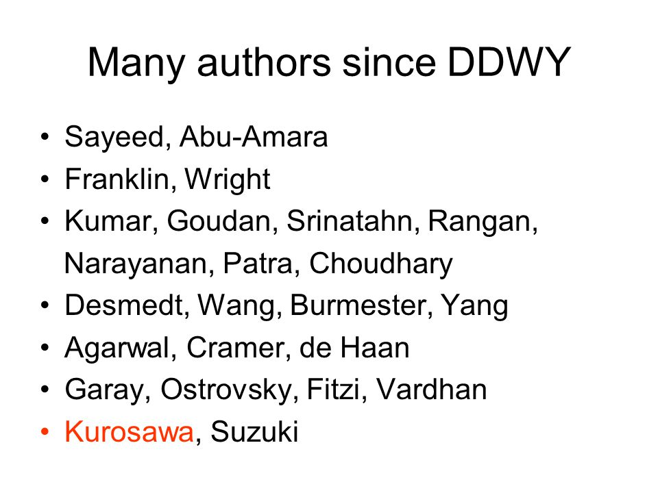 Many authors since DDWY Sayeed, Abu-Amara Franklin, Wright Kumar, Goudan, Srinatahn, Rangan, Narayanan, Patra, Choudhary Desmedt, Wang, Burmester, Yang Agarwal, Cramer, de Haan Garay, Ostrovsky, Fitzi, Vardhan Kurosawa, Suzuki